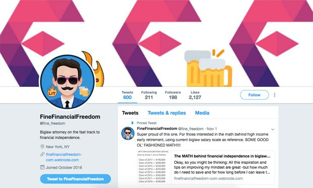 The FIRE movement (financial independence, retire early) is the focus of a the Twitter account @fine_freedom run by a Big Law associate.