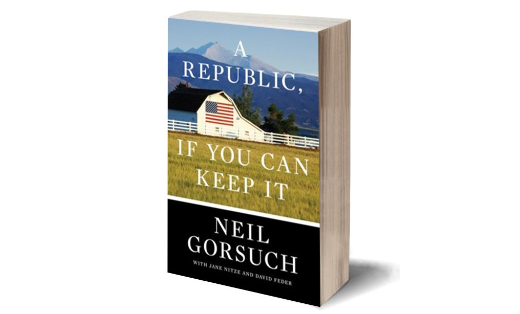 'A Republic, If You Can Keep It' by Neil Gorsuch